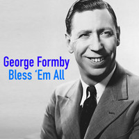 George Formby - Bless 'Em All