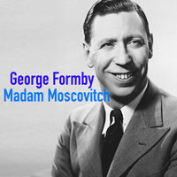George Formby - Madam Moscovitch