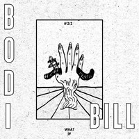 Bodi Bill - What If