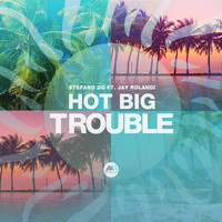 Stefano DG featuring Jay Rolandi - Hot Big Trouble