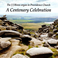 Gordon Stewart - Gordon Stewart plays The J J Binns organ in Providence Church - A Centenary Celebration