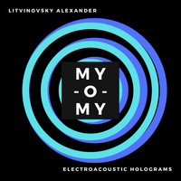 Litvinovsky Alexander feat. Omi Group 2006 - MY-O-MY Electroacoustic Holograms