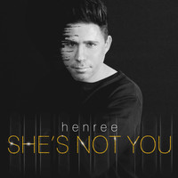 Henree - She's Not You