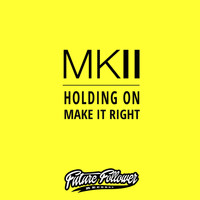 MKII - Holding On / Make It Right