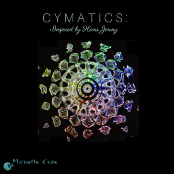 Michelle Cade - Cymatics: Inspired by Hans Jenny