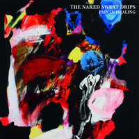 The Naked Sweat Drips - Pain In Healing