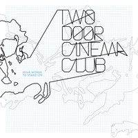 Two Door Cinema Club - Four Words To Stand On