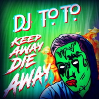 DJ ToTo - Keep Away, Die Away