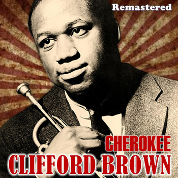 Clifford Brown - Cherokee (Remastered)