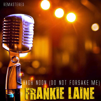 Frankie Laine - High Noon (Do Not Forsake Me) (Remastered)