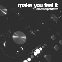 Monstergetdown - Make You Feel It