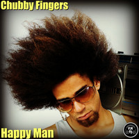 Chubby Fingers - Happy Man