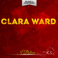 Clara Ward - I Believe