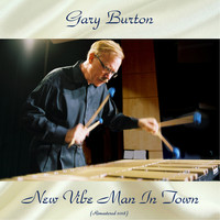 Gary Burton - New Vibe Man In Town (Remastered 2018)