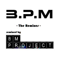 B.P.M - The Remixes (Remixed by BM Project)