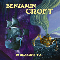 Benjamin Croft - 10 Reasons to...