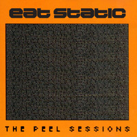 Eat Static - The Peel Sessions