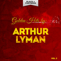 Arthur Lyman - Golden Hits By Arthur Lyman Vol 3