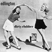 Edlington - Dirty Clubber