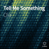 Ola - Tell Me Something