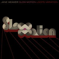 Jane Weaver - Slow Motion (Loops Variation)
