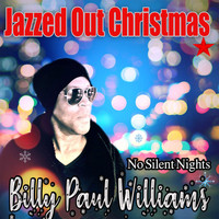 Billy Paul Williams - Jazzed Out Christmas (No Silent Nights)
