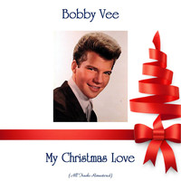 Bobby Vee - My Christmas Love (All Tracks Remastered)