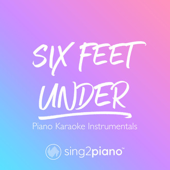 Sing2Piano - Six Feet Under (Piano Karaoke Instrumentals)