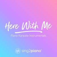 Sing2Piano - Here With Me (Piano Karaoke Instrumentals)