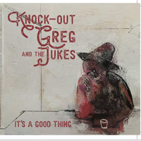 Knock-Out Greg & The Jukes featuring Knock-Out Greg - It´s a Good Thing