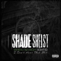 Shade Sheist - When I'm High (IDHTS) (Explicit)