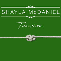 Shayla McDaniel - Tension