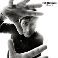 Rob Thomas - I Love It