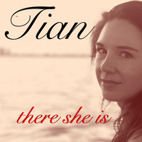 Tian - There She Is