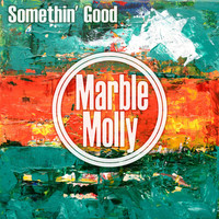 Marble Molly - Somethin' Good