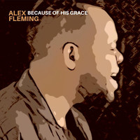 Alex Fleming - Because of His Grace