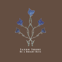 Saxon Shore - Be a Bright Blue