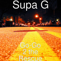Supa G - Go-Go 2 the Rescue