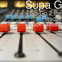 Supa G - Go-Go 2 the Rescue Chuck Classic (Remix)