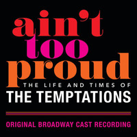 Original Broadway Cast Of Aint Too Proud - Ain't Too Proud: The Life And Times Of The Temptations (Original Broadway Cast Recording [Explicit])