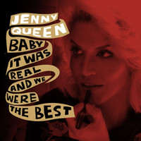 Jenny Queen - Baby It Was Real And We Were The Best