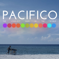 Pacifico - The Loneliest Man in the World