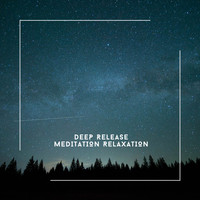 Relaxing Chill Out Music - Deep Release Meditation Relaxation