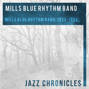 Mills Blue Rhythm Band - Mills Blue Rhythm Band: 1933 -1934 (Live)