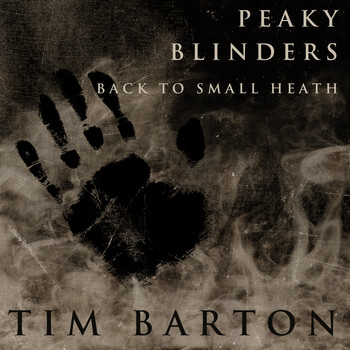 Tim Barton - Peaky Blinders - Back to Small Heath