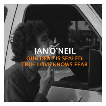 Ian O'Neil - Our Debt Is Sealed, True Love Knows Fear