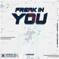 Junior - Freak in You (Explicit)