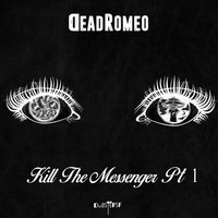 DeadRomeo - Kill the Messenger, Pt. 1
