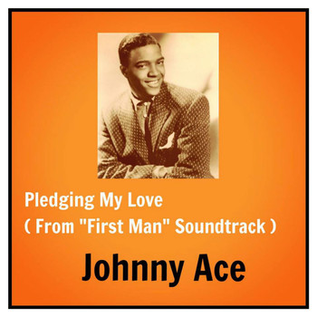 "Johnny Ace - Pledging My Love (From ""First Man"" Soundtrack)"