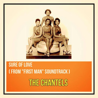 "The Chantels - Sure of Love (From ""First Man"" Soundtrack)"
